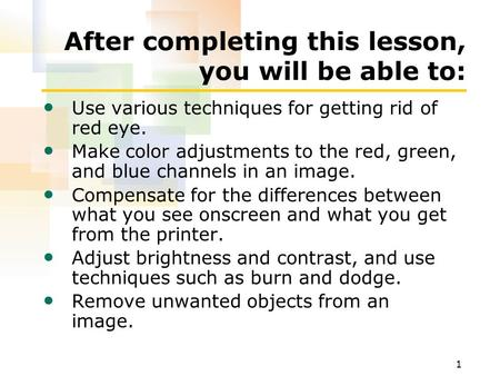 1 After completing this lesson, you will be able to: Use various techniques for getting rid of red eye. Make color adjustments to the red, green, and blue.