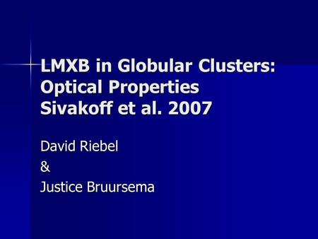LMXB in Globular Clusters: Optical Properties Sivakoff et al. 2007 David Riebel & Justice Bruursema.
