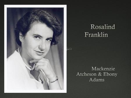  Rosalind Franklin was asked to set up a DNA laboratory using X-ray technology.  Rosalind Franklin was best well known for her X-ray diffraction images.