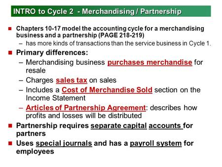 INTRO to Cycle 2 - Merchandising / Partnership n Chapters 10-17 model the accounting cycle for a merchandising business and a partnership (PAGE 218-219)
