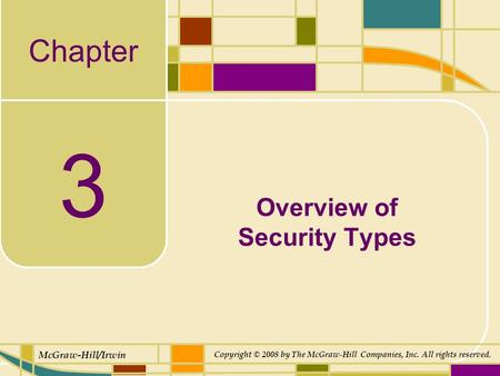 Chapter McGraw-Hill/Irwin Copyright © 2008 by The McGraw-Hill Companies, Inc. All rights reserved. 3 Overview of Security Types.