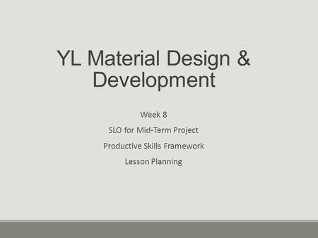 YL Material Design & Development Week 8 SLO for Mid-Term Project Productive Skills Framework Lesson Planning.
