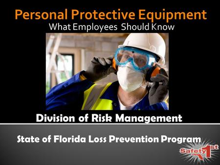 What Employees Should Know Division of Risk Management State of Florida Loss Prevention Program.