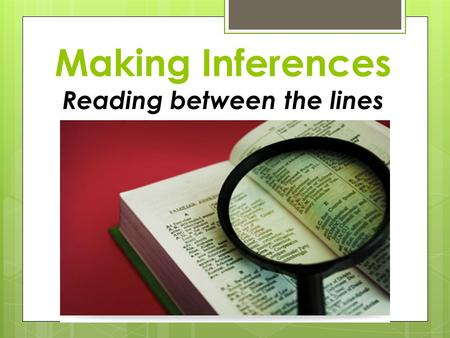 Making Inferences Reading between the lines. Authors vs. Readers  Authors Imply, Readers Infer.  Authors make implications that readers have to infer.