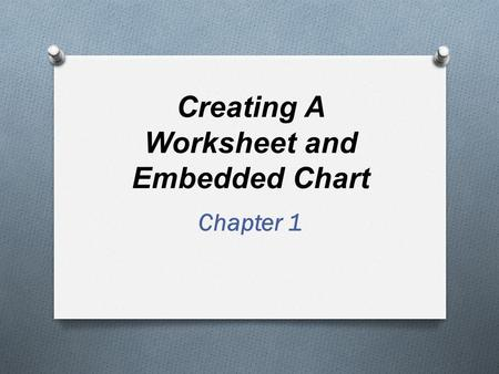 Creating A Worksheet and Embedded Chart Chapter 1.