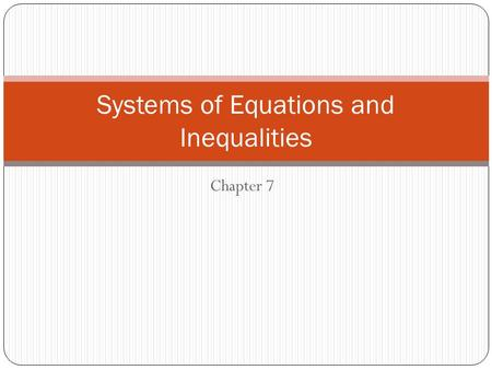Chapter 7 Systems of Equations and Inequalities. 7-1 Solving Systems by Graphing Combining two or more equations together (usually joined by set brackets)