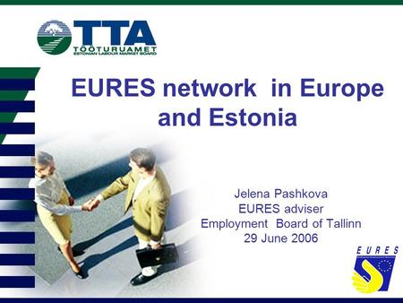 EURES network in Europe and Estonia Jelena Pashkova EURES adviser Employment Board of Tallinn 29 June 2006.