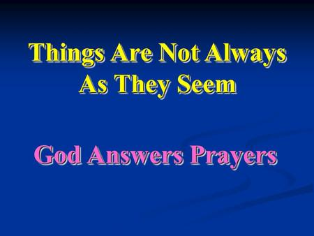 God Answers Prayers Things Are Not Always As They Seem.