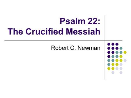 Psalm 22: The Crucified Messiah Robert C. Newman.