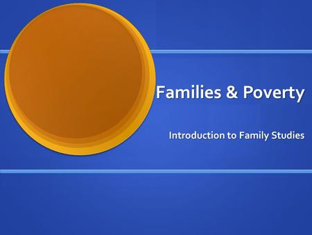 Families & Poverty Introduction to Family Studies.