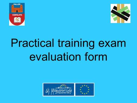Practical training exam evaluation form. Main points: Identification of the vocation Identification of the exam module, and name required Naming the exercise.