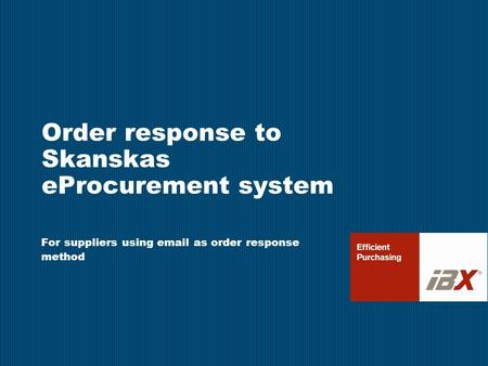 Order response to Skanskas eProcurement system For suppliers using email as order response method.