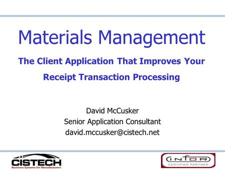 Materials Management The Client Application That Improves Your Receipt Transaction Processing David McCusker Senior Application Consultant
