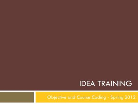 IDEA TRAINING Objective and Course Coding - Spring 2012 1.
