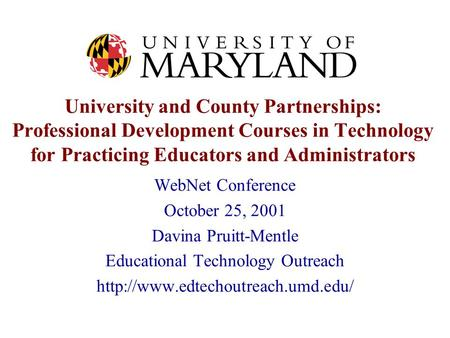 University and County Partnerships: Professional Development Courses in Technology for Practicing Educators and Administrators WebNet Conference October.