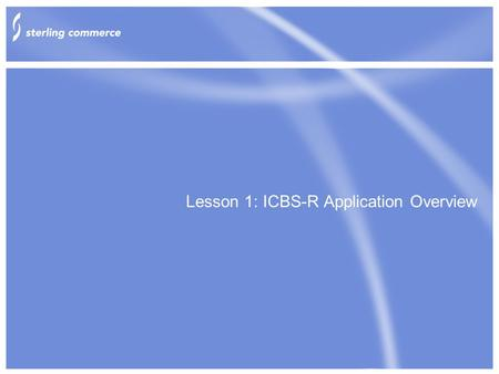 Lesson 1: ICBS-R Application Overview. Copyright 2002 Sterling Commerce, Inc. All rights reserved. 2 Agenda WMS Concepts Modeling Participants Managing.