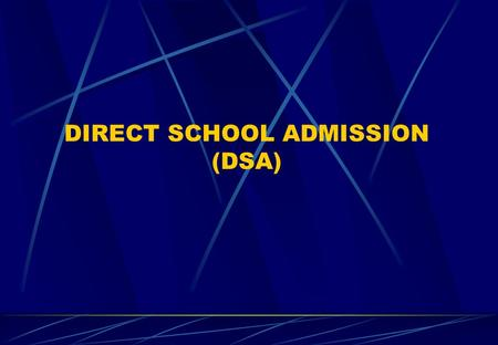 DIRECT SCHOOL ADMISSION (DSA). Introduction DSA-Sec Exercise was introduced in 2004 as part of MOE's move towards creating more flexibility and options.