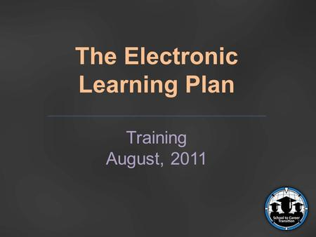 The Electronic Learning Plan Training August, 2011.