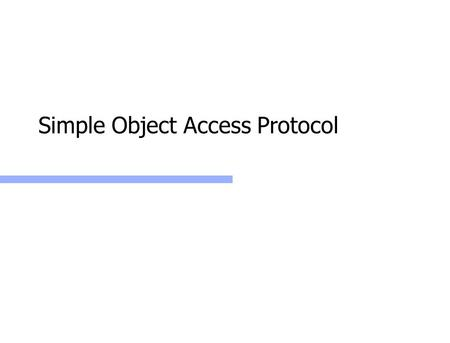 Simple Object Access Protocol. Web Services: SOAP2 Why Simple Object Access Protocol Light weight replacement for complicated distributed object technology.