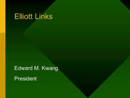 Elliott Links Edward M. Kwang President. Elliott Notes, Attributes & Links Notes & Attributes –Expand Elliott database without modification –They are.