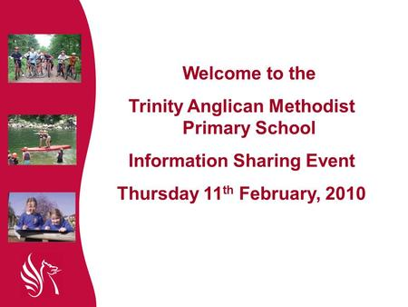 Welcome to the Trinity Anglican Methodist Primary School Information Sharing Event Thursday 11 th February, 2010.