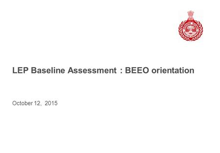 October 12, 2015 LEP Baseline Assessment : BEEO orientation.