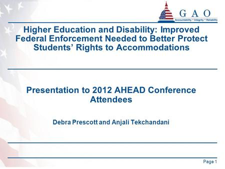 Page 1 Higher Education and Disability: Improved Federal Enforcement Needed to Better Protect Students' Rights to Accommodations Presentation to 2012 AHEAD.