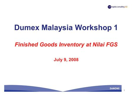 1 Dumex Malaysia Workshop 1 Finished Goods Inventory at Nilai FGS July 9, 2008.