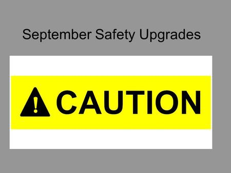 September Safety Upgrades. Upgraded Safety Equipment We have purchased several new pieces of safety equipment after we failed to meet several OSHA safety.