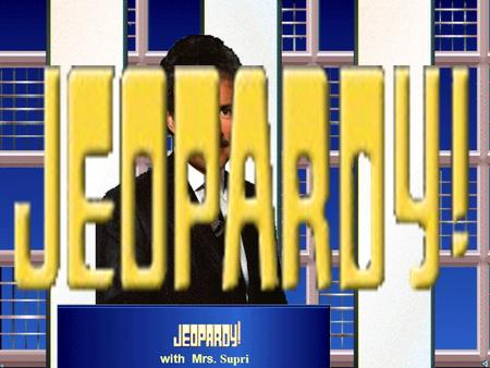 with Mrs. Supri $100 $200 $300 $400 $500 $100 $200 $300 $400 $500 $100 $200 $300 $400 $500 $100 $200 $300 $400 $500 $100 $200 $300 $400 $500.