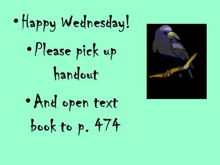 Happy Wednesday! Please pick up handout And open text book to p. 474.