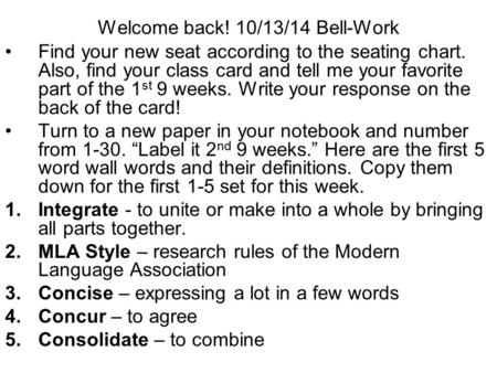 Welcome back! 10/13/14 Bell-Work Find your new seat according to the seating chart. Also, find your class card and tell me your favorite part of the 1.