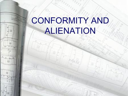 CONFORMITY AND ALIENATION. Alienation ▸ Alienation is defined to mean emotional dissociation and isolation and is marked by an inability to follow the.