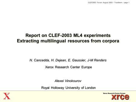 CLEF2003 Forum/ August 2003 / Trondheim / page 1 Report on CLEF-2003 ML4 experiments Extracting multilingual resources from corpora N. Cancedda, H. Dejean,