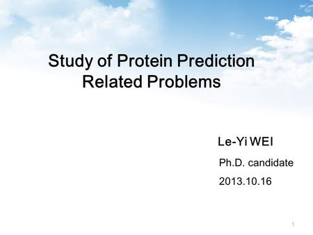 Study of Protein Prediction Related Problems Ph.D. candidate 2013.10.16 Le-Yi WEI 1.