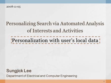 Personalization with user's local data Personalizing Search via Automated Analysis of Interests and Activities 1 Sungjick Lee Department of Electrical.