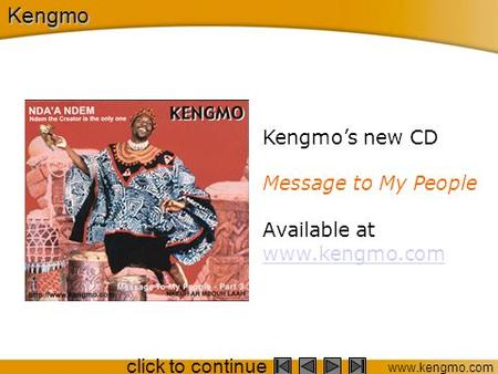 www.kengmo.com click to continue Kengmo Kengmo's new CD Message to My People Available at www.kengmo.com www.kengmo.com.