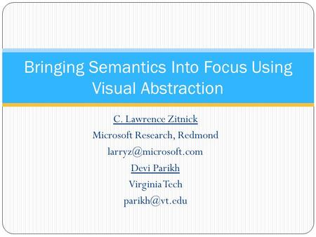 C. Lawrence Zitnick Microsoft Research, Redmond Devi Parikh Virginia Tech Bringing Semantics Into Focus Using Visual.