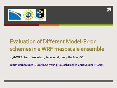 . Outline  Evaluation of different model-error schemes in the WRF mesoscale ensemble: stochastic, multi-physics and combinations thereof  Where is.