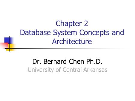 Chapter 2 Database System Concepts and Architecture Dr. Bernard Chen Ph.D. University of Central Arkansas.