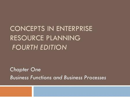 CONCEPTS IN ENTERPRISE RESOURCE PLANNING FOURTH EDITION Chapter One Business Functions and Business Processes.