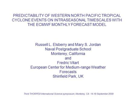 PREDICTABILITY OF WESTERN NORTH PACIFIC TROPICAL CYCLONE EVENTS ON INTRASEASONAL TIMESCALES WITH THE ECMWF MONTHLY FORECAST MODEL Russell L. Elsberry and.