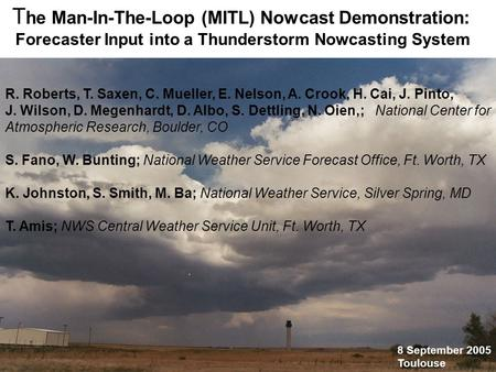 T he Man-In-The-Loop (MITL) Nowcast Demonstration: Forecaster Input into a Thunderstorm Nowcasting System R. Roberts, T. Saxen, C. Mueller, E. Nelson,