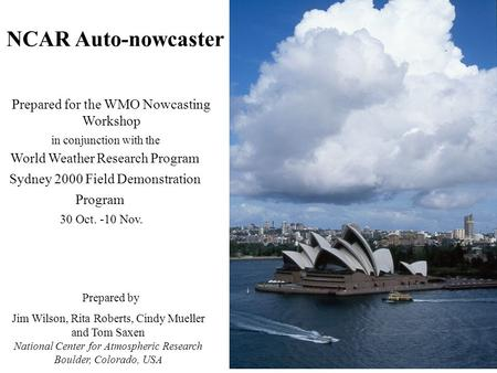 Prepared by NCAR Auto-nowcaster Prepared for the WMO Nowcasting Workshop in conjunction with the World Weather Research Program Sydney 2000 Field Demonstration.