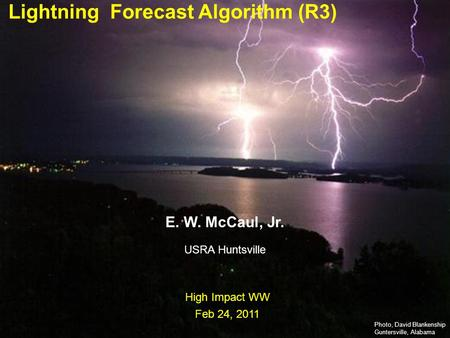 111 High Impact WW, Feb 2011 Earth-Sun System Division National Aeronautics and Space Administration Lightning Forecast Algorithm (R3) Photo, David Blankenship.