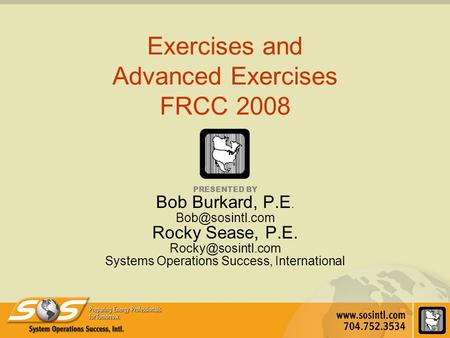 Exercises and Advanced Exercises FRCC 2008 PRESENTED BY Bob Burkard, P.E. Rocky Sease, P.E. Systems Operations Success,