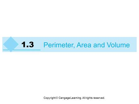 Copyright © Cengage Learning. All rights reserved. 1.3 Perimeter, Area and Volume.