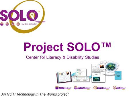 Project SOLO™ An NCTI Technology In The Works project Center for Literacy & Disability Studies.