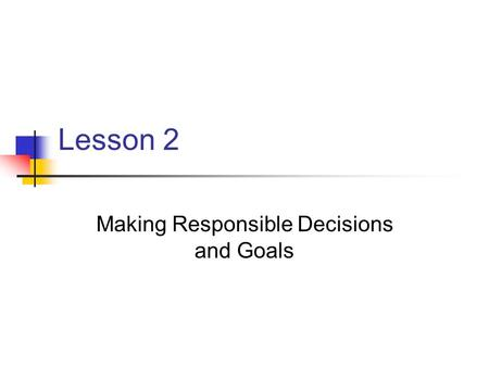 Making Responsible Decisions and Goals