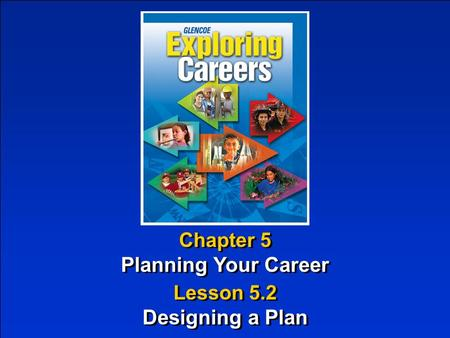 Chapter 5 Planning Your Career Chapter 5 Planning Your Career Lesson 5.2 Designing a Plan Lesson 5.2 Designing a Plan.